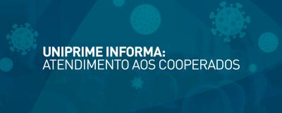 UNIPRIME INFORMA: ATENDIMENTO AOS COOPERADOS - Uniprime