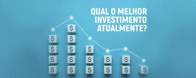 Qual o melhor investimento atualmente? - Uniprime