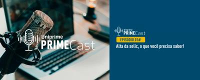Episódio 01# PrimeCast - Alta da selic, o que você precisa saber! - Uniprime